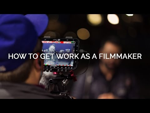 How To Get Work As A Filmmaker
