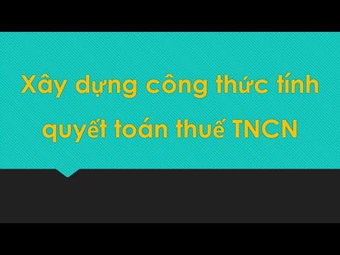 Hành chính nhân sự_Bài 10: Xây dựng công thức tính quyết toán thuế TNCN #Helen #Học_online#Nhan su