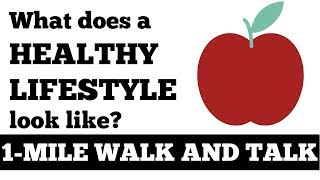1 Mile Walk n Talk: What Does A Healthy Lifestyle Look Like? Walking At Home, Inspiration