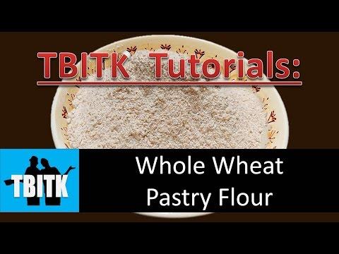 TBITK Tutorial: Whole Wheat Pastry Flour