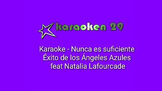 Nunca es suficiente(karaoke)-Éxito de los Ángeles Azules ft. Natalia Lafourcade