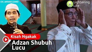 Kisah Adzan Shubuh Lucu Versi KH. Anwar Zahid