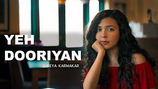 Yeh Dooriyan - Love Aaj Kal | Deepika Padukone | Saif Ali Khan | Female Cover By Shreya Karmakar
