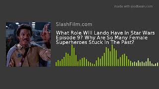 What Role Will Lando Have In Star Wars Episode 9? Why Are So Many Female Superheroes Stuck In The Pa