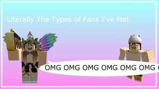 TYPES OF FANS I'VE MET IN ROBLOX
