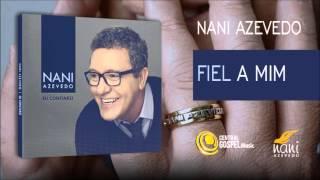 Nani Azevedo - Fiel a mim (CD Eu Confiarei)