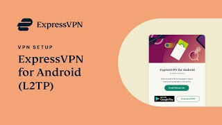 Android L2TP setup tutorial with ExpressVPN