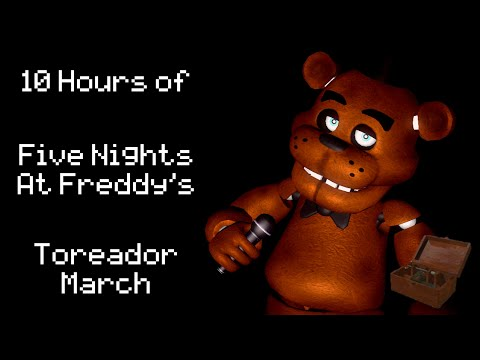 10 Hours of Five Nights At Freddy's Toreador March