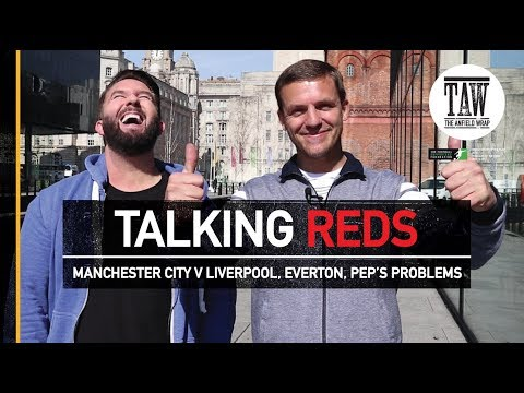 Manchester City v Liverpool, Everton, Pep's Problems  | TALKING REDS