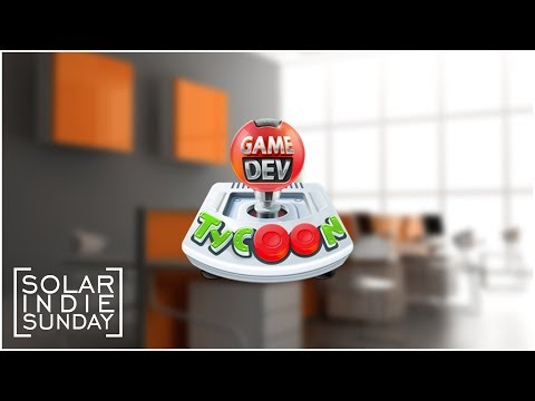 Solar Indie Sunday - Game Dev Tycoon - Episode 1 ...Every Game is About Me!...