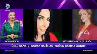 Ünlü sanatçı Nuray Hafiftaş yoğun bakıma alındı / Magazin D / 14 Şubat 2018
