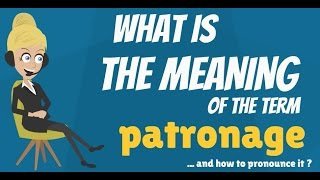 What is PATRONAGE? What does PATRONAGE mean? PATRONAGE meaning - How to pronounce PATRONAGE