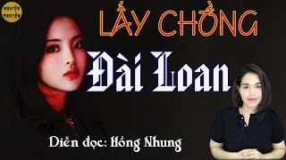 [HAY] - LẤY CHỒNG ĐÀI LOAN - mc Hồng Nhung diễn đọc truyện ngắn vô cùng xúc động