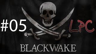 Blackwake #05 | Let's Play | LPC