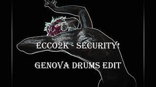 Ecco2k - Security! (Genova drums edit)