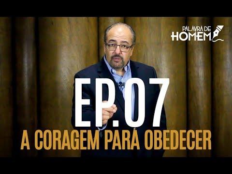 Palavra de Homem - Coragem para Obedecer - Palavra 7 - Pr. Antônio Nasser