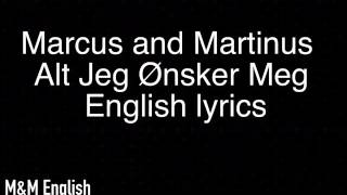 Marcus and Martinus- Alt Jeg Ønsker Meg || English lyrics