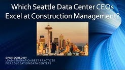 Which Seattle Data Center CEOs Excel at Construction Management? (Screencast)