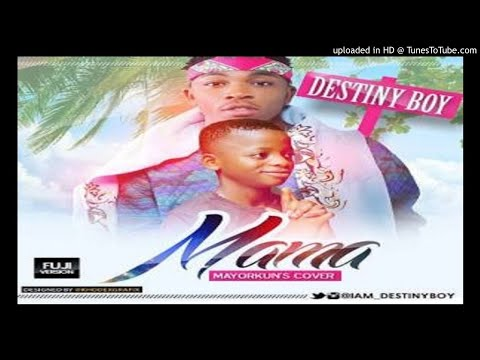 Destiny_Boy_-_Mama_Fuji_Version_MayorKun_s_Cover (2017 Music)