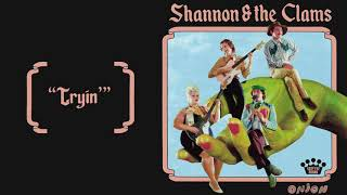 Shannon & the Clams - Tryin' [Official Audio]