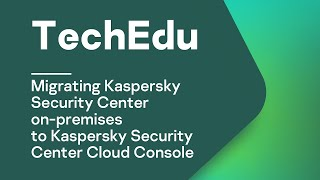 Migrating Kaspersky Security Center on-premises to Kaspersky Security Center Cloud Console