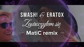 SMASH! & ERATOX - Zauroczyłem się (MatiC Remix) [Official Video]