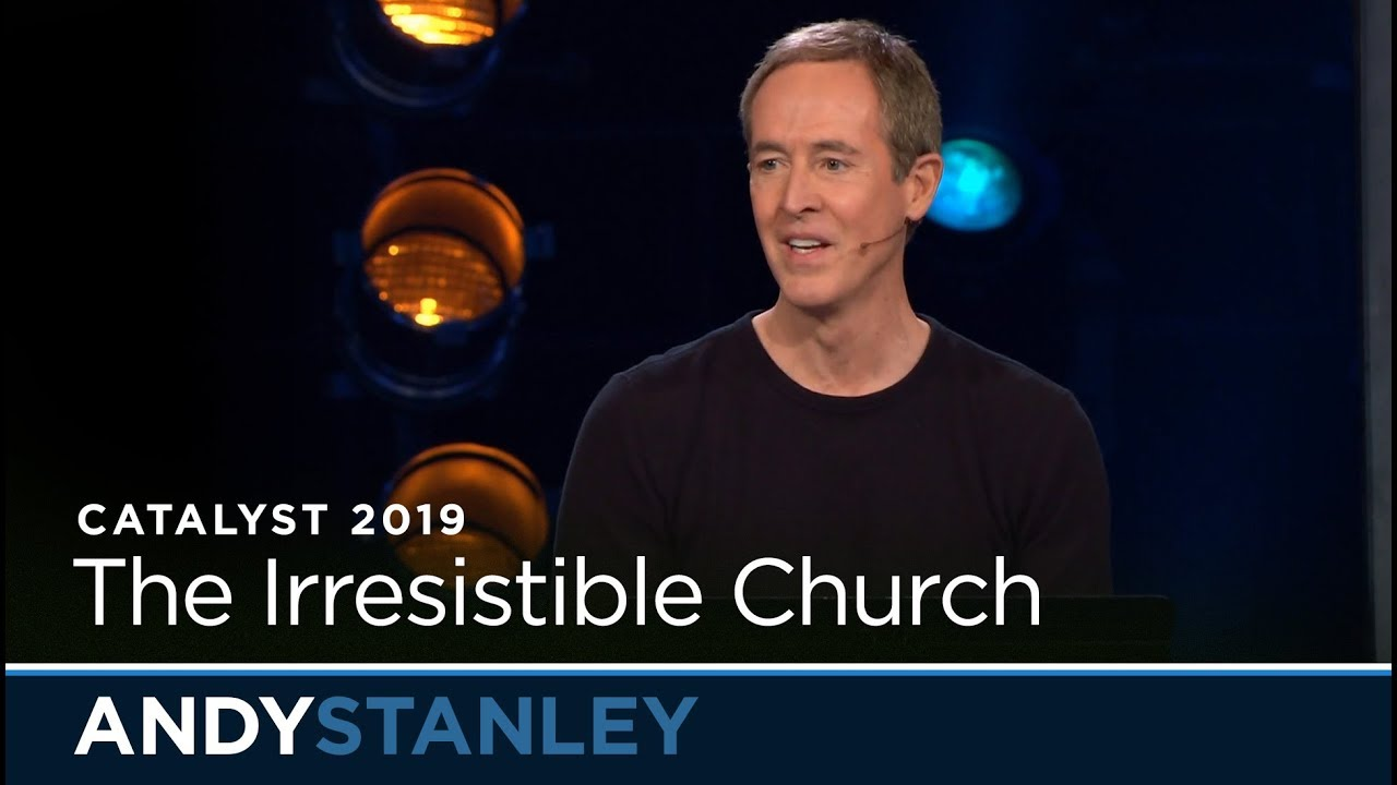 Catalyst 2019: The Irresistible Church // Andy Stanley