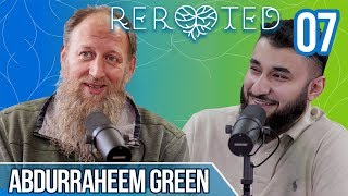 Abdurraheem Green - Going Green, Adrenaline & My Father's Shahadah - ReRooted Ep.7
