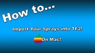 How to Import your Sprays into Team Fortress 2! (Mac)