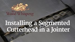 218 - Installing a Segmented Cutterhead in a Jointer