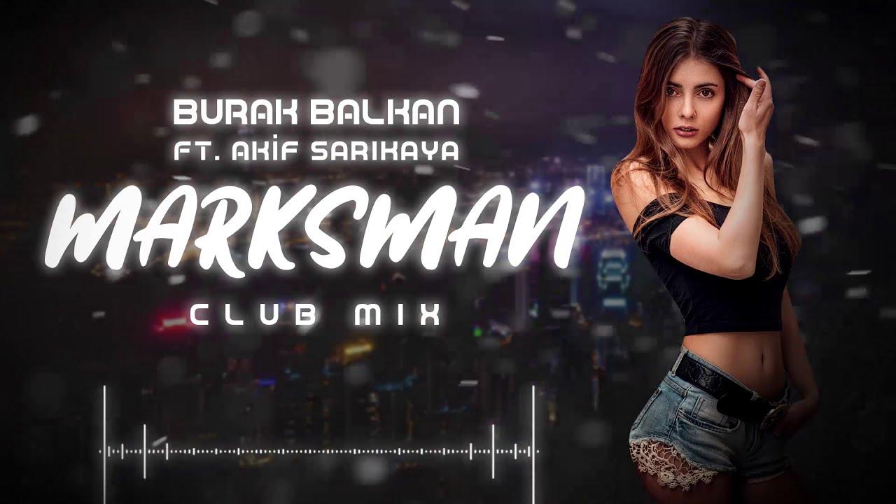 Burak Balkan ft. Akif Sarıkaya - Marksman ( Club Mix ) 2019