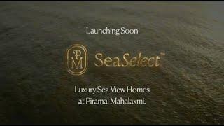 Sea Select Homes || Launching Soon || 2/3 BHK @ ₹ 4.28 CR onwards || Piramal Mahalaxmi, Mumbai