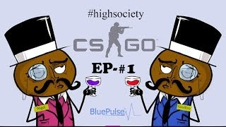Blue Pulse Gaming- CS:GO High Society Club ep-#1