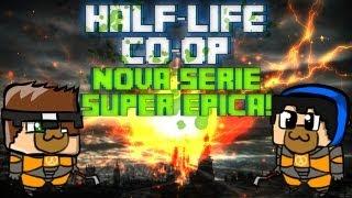 HALF-LIFE 2 CO-OP - Como Assim?! Série Nova?! #1