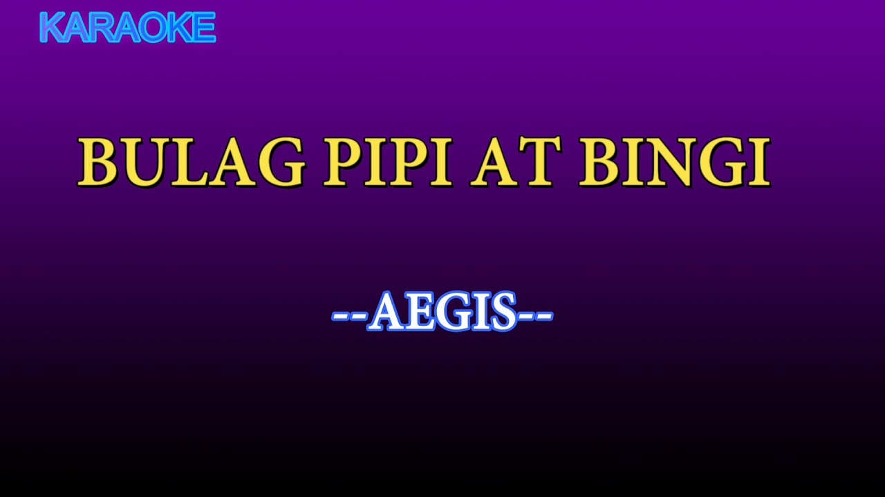 Bulag Pipi At Bingi KARAOKE VERSION -Aegis/Karaoke Lyrics/Karaoke Songs/