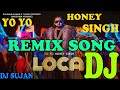 LOCA LOCA Song Dj Remix || YoYo Honey Singh || Dance Song 2020