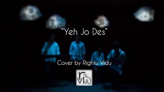 Yeh Jo Des Hai Tera - Cover Video by Rightu Vidu