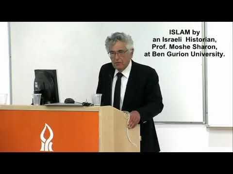 ISLAM by an Israeli Historian, Prof. Moshe Sharon, at Ben Gurion University.