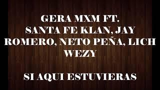 Si Aquí Estuvieras🔥 -  Gera MX Ft. Santa Fe Klan, Neto Peña, Jay Romero, Lich wezzy 🔥LETRA🔥