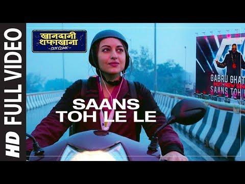 Full Song: Saans Toh Le Le   Khandaani Shafakhana   Sonakshi Sinha   Varun S,Priyansh J,Badshah,Rico