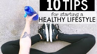 MY 10 TIPS | STARTING YOUR HEALTHY LIFESTYLE