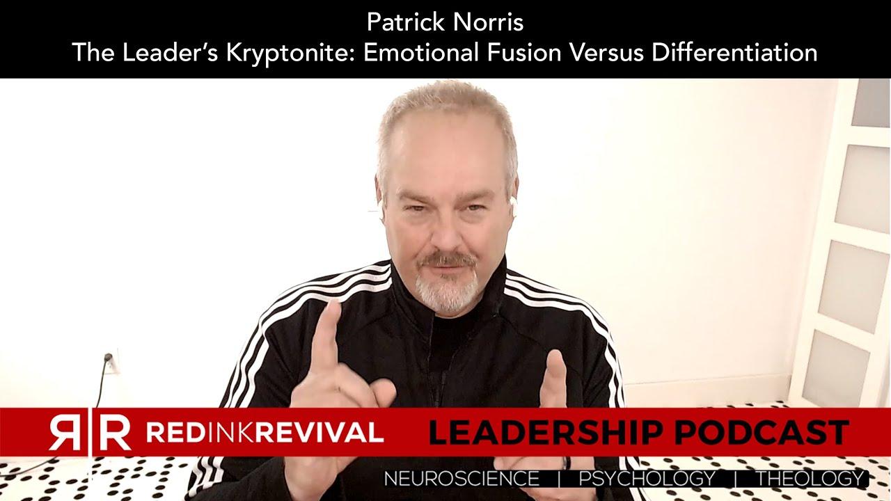 92. Patrick Norris – The Leader's Kryptonite: Emotional Fusion Versus Differentiation