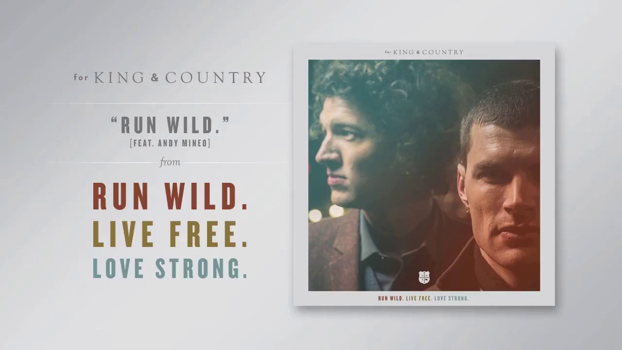 for king  country run wild live free love strong