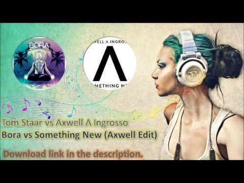 Tom Staar vs Axwell Λ Ingrosso - Bora vs Something New (Axwell Edit)