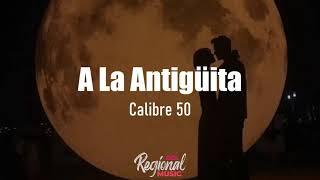 A La Antigüita - Calibre 50 (LETRA)
