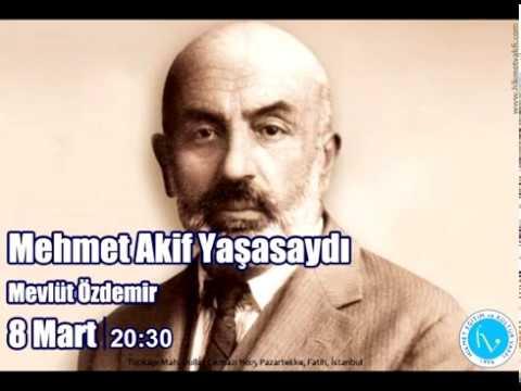 Mehmet Akif Yaşasaydı - Mevlüt Özdemir