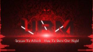 Season To Attack - How To Burn One Night [HD] - URM