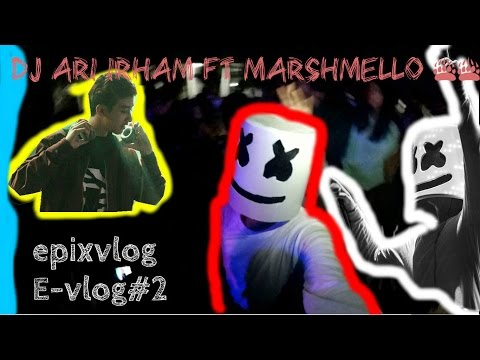 E-VLOG#2| DJ Ari Irham ft DJ Marshmello +_+