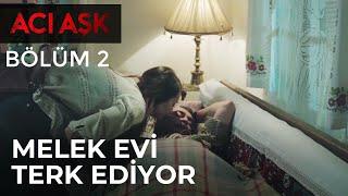 Video Acı Aşk - Melek Evi Terk Ediyor - Acı Aşk 2. Bölüm download MP3, 3GP, MP4, WEBM, AVI, FLV September 2017