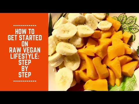 How to Get Started on Raw Vegan Lifestyle: Step by Step
